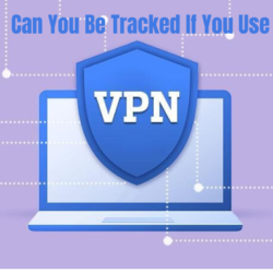 can you be tracked if you use a vpn
